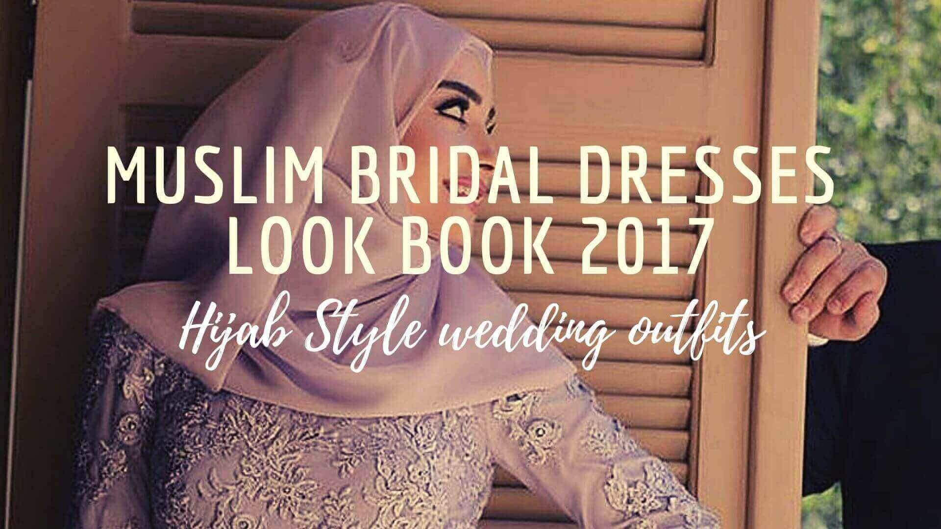 Muslim Bridal Dresses Look Book 2017 |Hijab Style wedding outfits